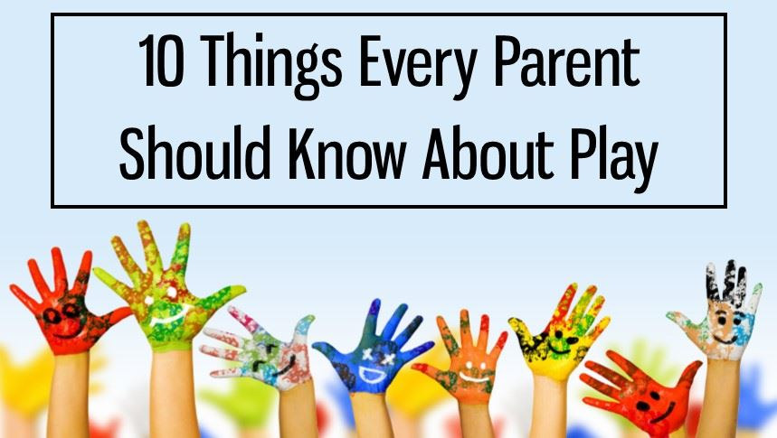 10 Things Every Parent Should Know About Play